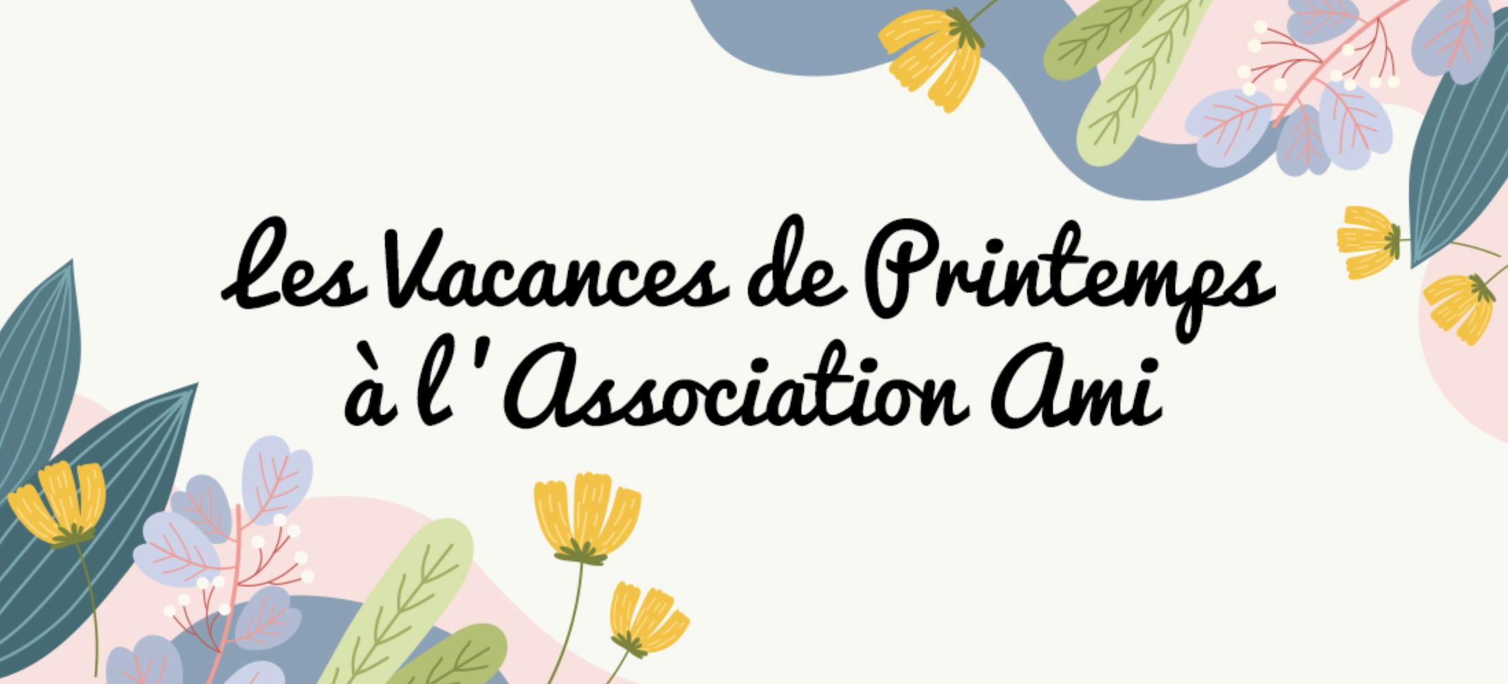 Les Vacances de printemps à l'Association AMI